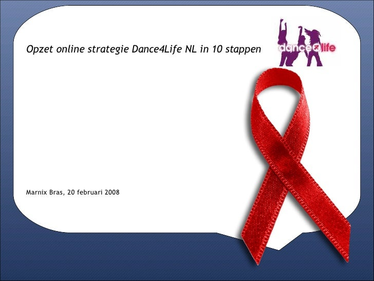 Opzet online strategie Dance4Life NL in 10 stappen Marnix Bras, 20 februari 2008