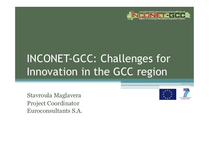 INCONET-GCC: Challenges forInnovation in the GCC regionStavroula MaglaveraProject CoordinatorEuroconsultants S.A.