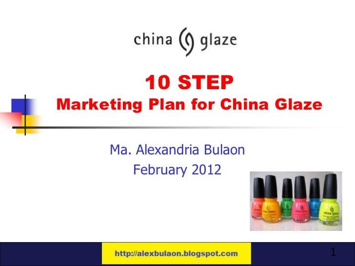 10 STEPMarketing Plan for China Glaze      Ma. Alexandria Bulaon         February 2012                                 1