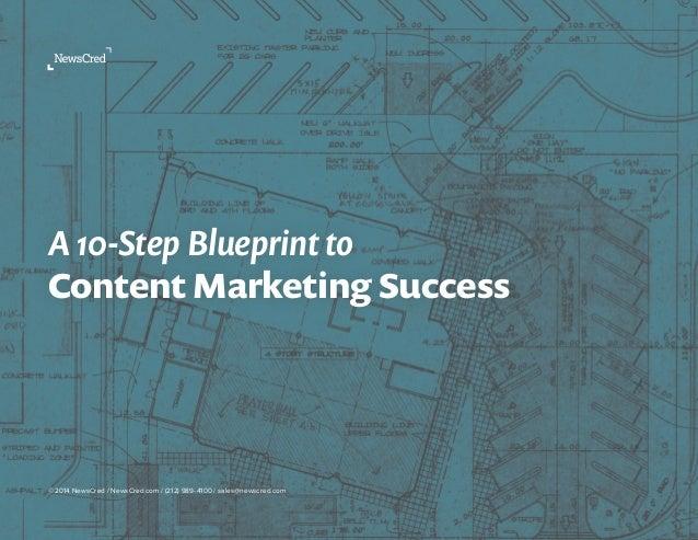 A 10 Step Blueprint to Content Marketing Success  A 10-Step Blueprint to  Content Marketing Success  © 2014 NewsCred / New...