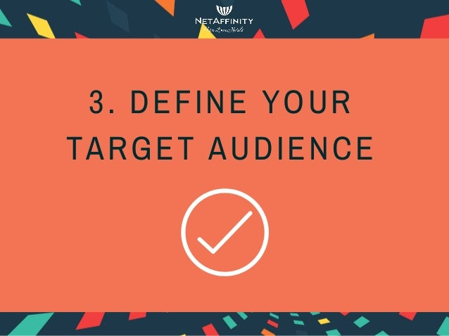 3. DEFINE YOUR TARGET AUDIENCE