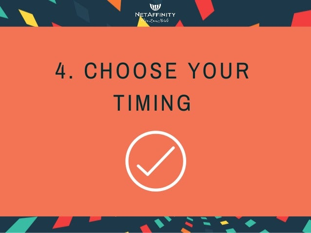 4. CHOOSE YOUR TIMING