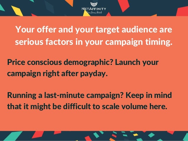 Priceconsciousdemographic?Launchyour campaignrightafterpayday. Runningalast‐minutecampaign?Keepinmind thati...