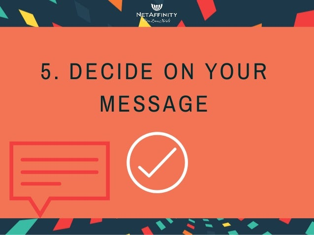 5. DECIDE ON YOUR MESSAGE