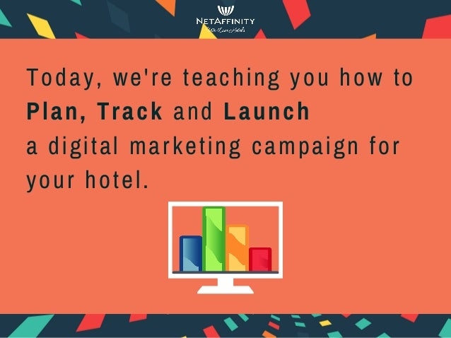 Today, we're teaching you how to Plan, Track and Launch a digital marketing campaign for your hotel.