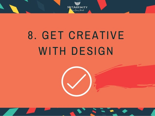 8. GET CREATIVE WITH DESIGN
