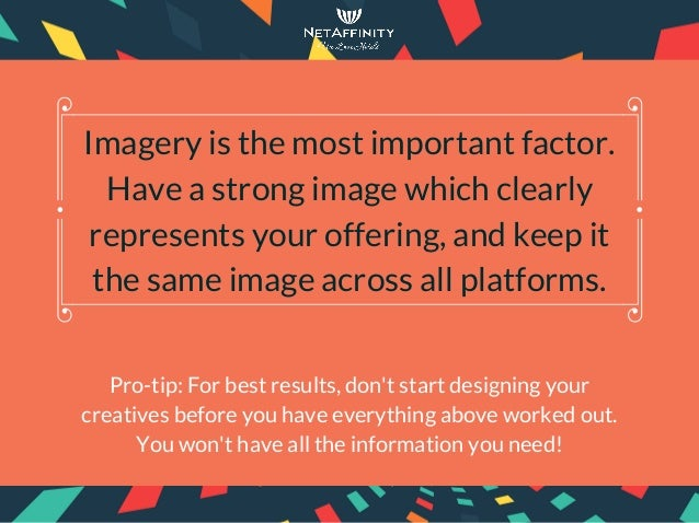 Pro-tip: For best results, don't start designing your creatives before you have everything above worked out. You won't hav...