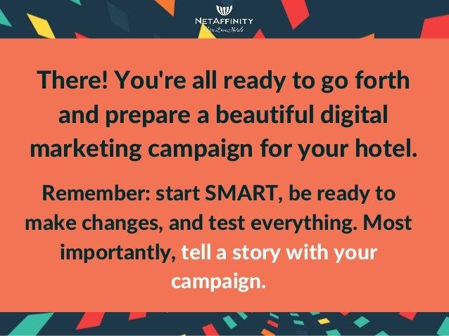 There!You'reallreadytogoforth andprepareabeautifuldigital marketingcampaignforyourhotel. Remember:startSMA...