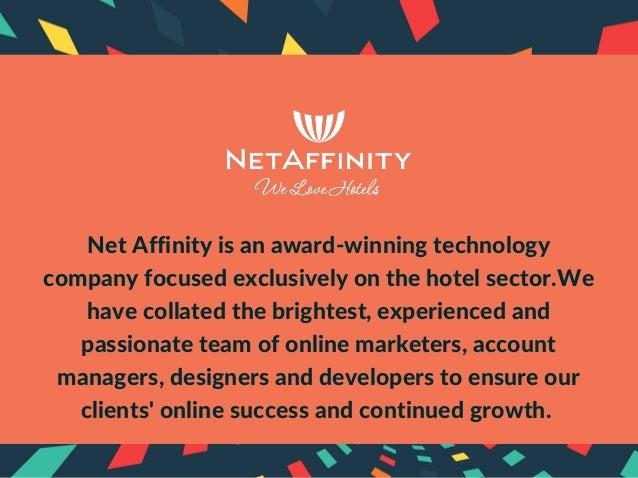 NetAffinityisanaward‐winningtechnology companyfocusedexclusivelyonthehotelsector.We havecollatedthebrightest...