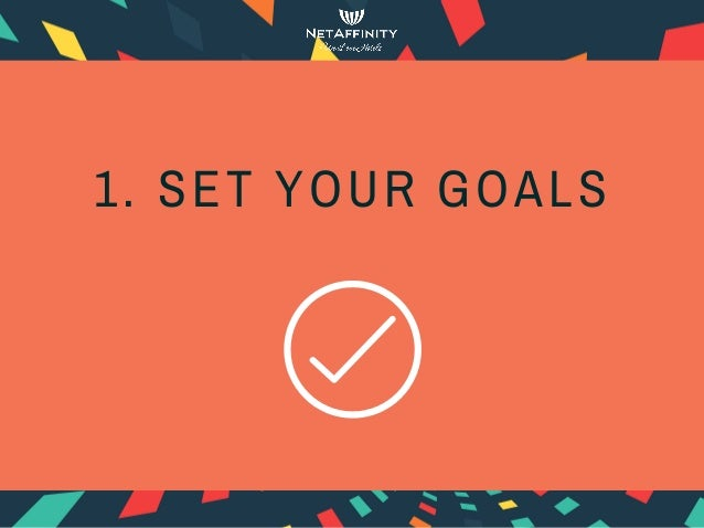 1. SET YOUR GOALS