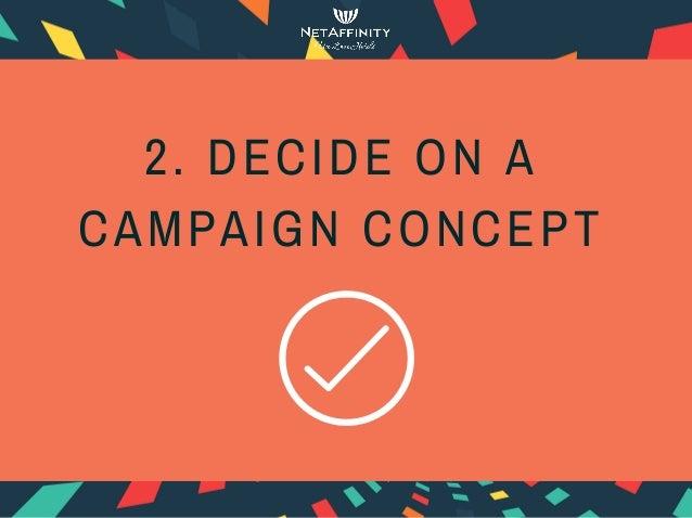 2. DECIDE ON A CAMPAIGN CONCEPT