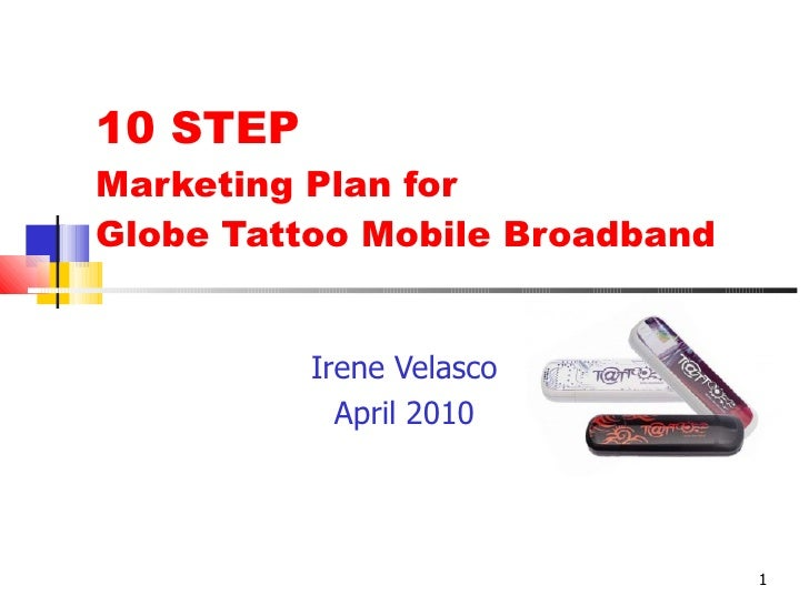 10 STEP  Marketing Plan for  Globe Tattoo Mobile Broadband Irene Velasco April 2010