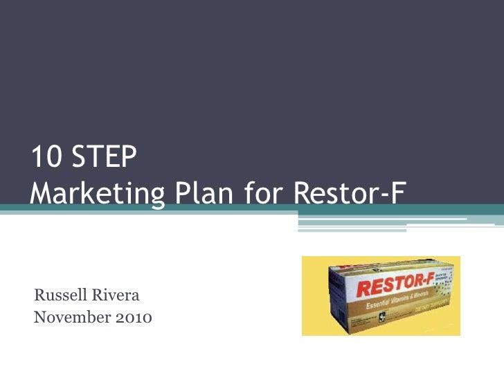 10 STEPMarketing Plan for Restor-F<br />Russell Rivera<br />November 2010<br />