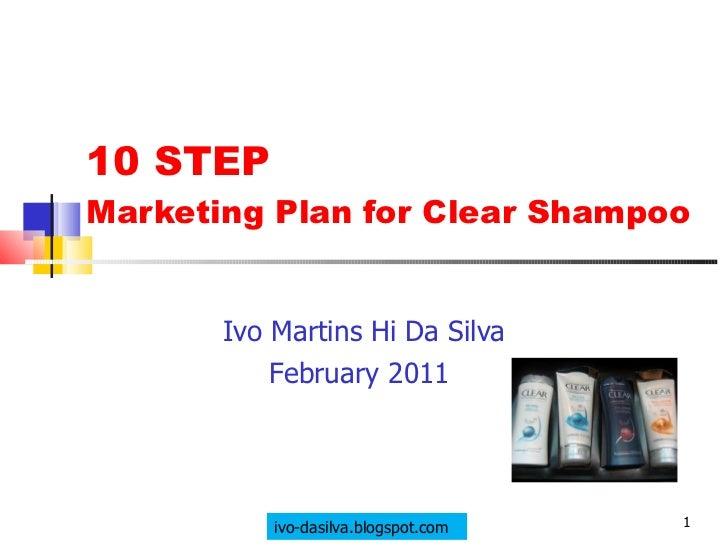 10 STEP  Marketing Plan for Clear Shampoo  Ivo Martins Hi Da Silva February 2010  ivo-dasilva.blogspot.com