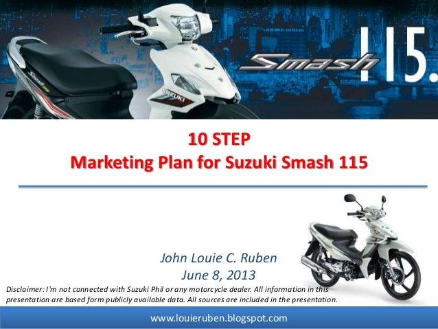 www.louieruben.blogspot.com10 STEPMarketing Plan for Suzuki Smash 115John Louie C. RubenJune 8, 2013Disclaimer: Im not con...