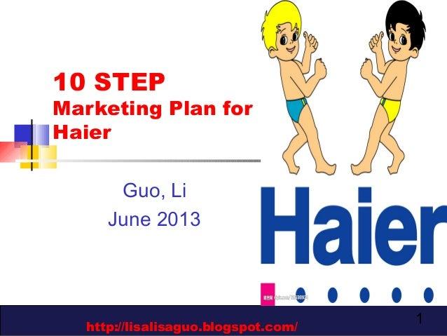 110 STEPMarketing Plan forHaierGuo, LiJune 2013http://lisalisaguo.blogspot.com/
