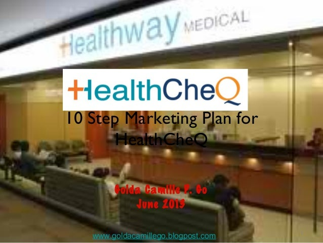 110 Step Marketing Plan forHealthCheQGolda Camille P. GoJune 2013www.goldacamillego.blogpost.com