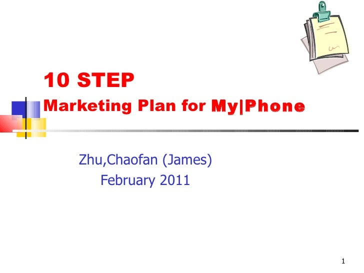 10 STEP Marketing Plan for  My|Phone Zhu,Chaofan (James) February 2011