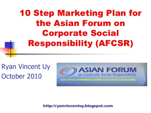 http://ryanvincentuy.blogspot.com 10 Step Marketing Plan for the Asian Forum on Corporate Social Responsibility (AFCSR) Ry...