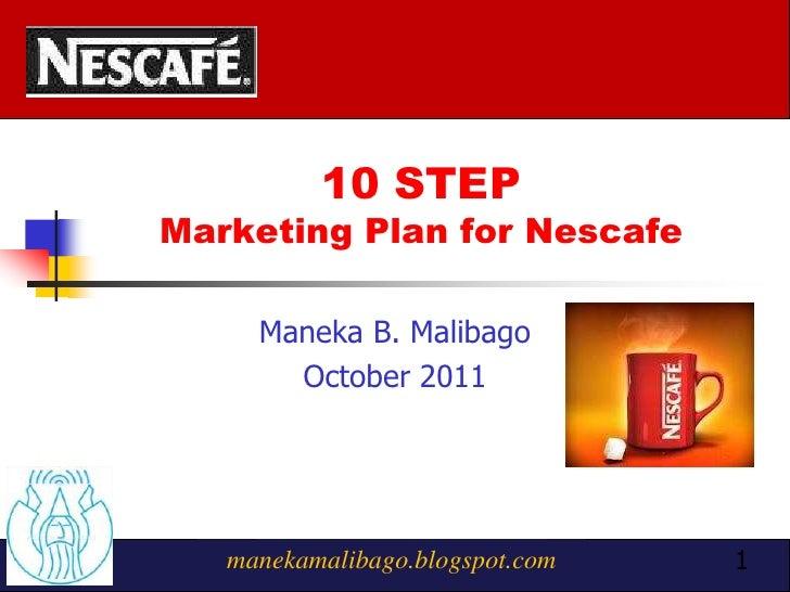10 STEPMarketing Plan for Nescafe     Maneka B. Malibago       October 2011   manekamalibago.blogspot.com   1