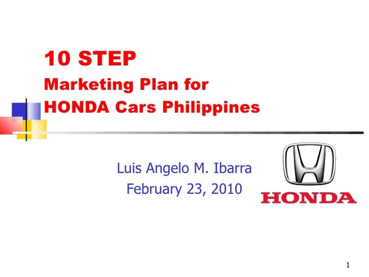 10 STEP  Marketing Plan for  HONDA Cars Philippines Luis Angelo M. Ibarra February 23, 2010