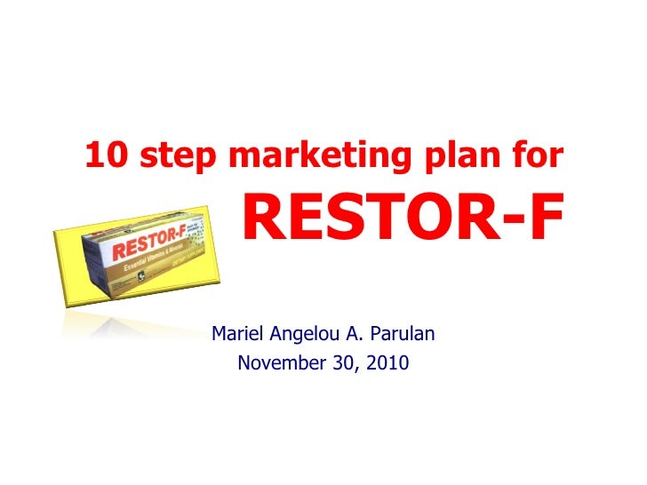10 step marketing plan for    RESTOR-F Mariel Angelou A. Parulan November 30, 2010