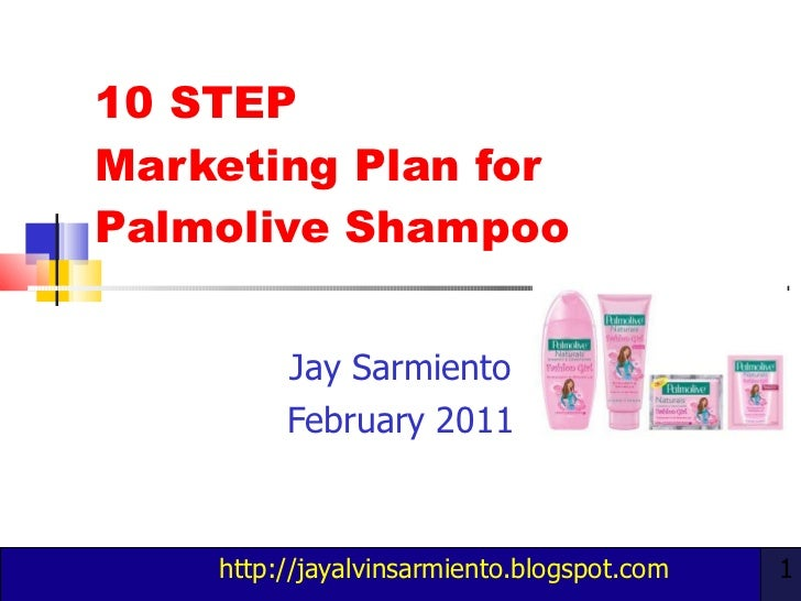 10 STEP  Marketing Plan for  Palmolive Shampoo Jay Sarmiento February 2011 http://jayalvinsarmiento.blogspot.com