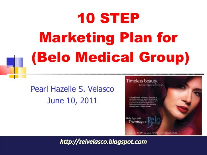 10 STEP  Marketing Plan for  (Belo Medical Group) Pearl Hazelle S. Velasco June 10, 2011