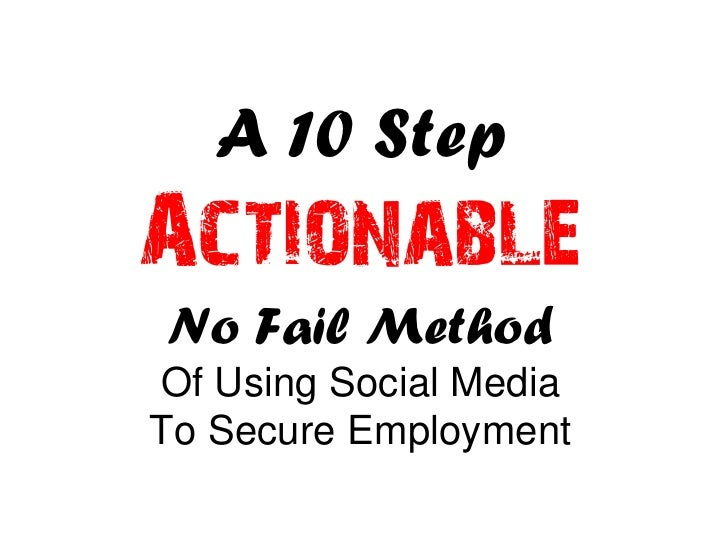 A 10 Step Actionable No Fail Method Of Using Social Media To Secure Employment