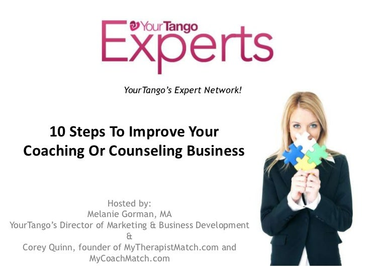 YourTango'sExpert Network!  <br />10 Steps To Improve Your Coaching Or Counseling Business<br />Hosted by: <br />Melanie G...