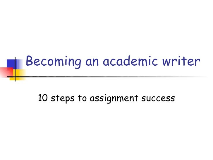 Becoming an academic writer 10 steps to assignment success