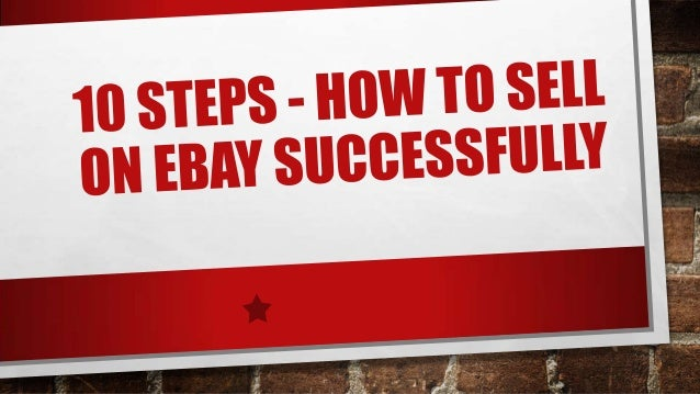 10 STEP - HOW TO SELL ON EBAY SUCCESSFULLYHow do I sell on ebay? That question is asked so many times during theday, every...
