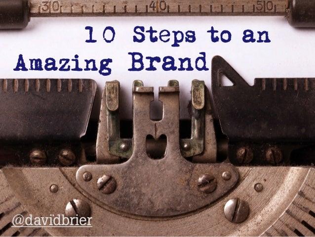 10 Steps to an Amazing Brand @davidbrier