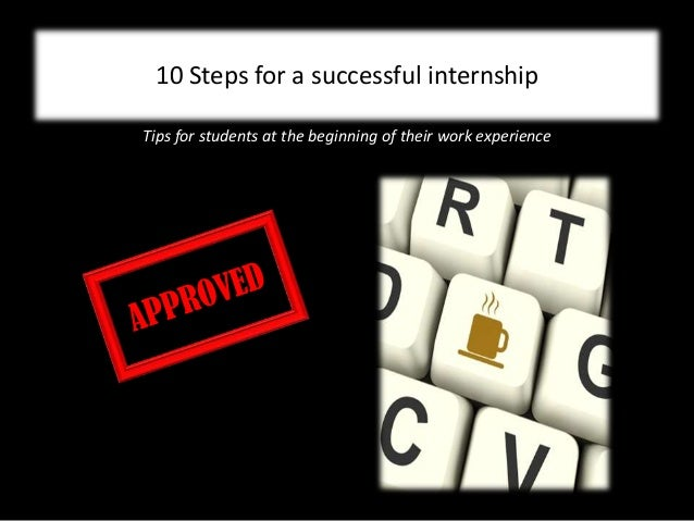 10 Steps for a successful internship Tips for students at the beginning of their work experience