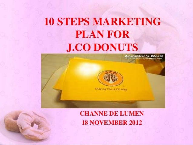 10 STEPS MARKETING       PLAN FOR     J.CO DONUTS     CHANNE DE LUMEN     18 NOVEMBER 2012