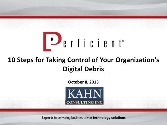 10 Steps for Taking Control of Your Organization's Digital Debris October 8, 2013