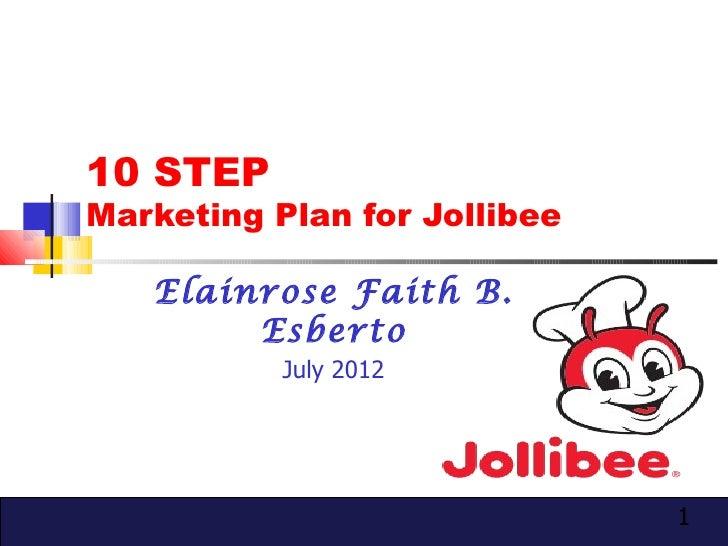 10 STEPMarketing Plan for Jollibee   Elainrose Faith B.        Esberto           July 2012                              1
