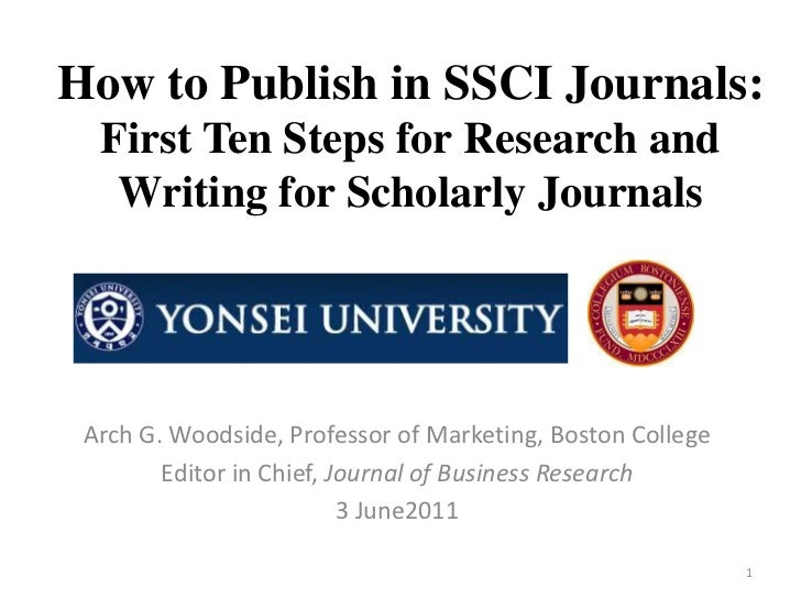 How to Publish in SSCI Journals:  First Ten Steps for Research and   Writing for Scholarly Journals Arch G. Woodside, Prof...