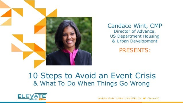 Candace Wint, CMP Director of Advance, US Department Housing & Urban Development 10 Steps to Avoid an Event Crisis & What ...