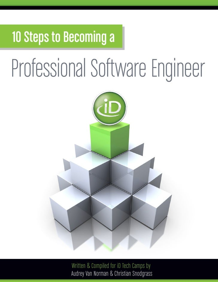 10 Steps to Becoming aProfessional Software Engineer            Written & Compiled for iD Tech Camps by            Audrey ...