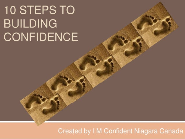 10 STEPS TO BUILDING CONFIDENCE Created by I M Confident Niagara Canada