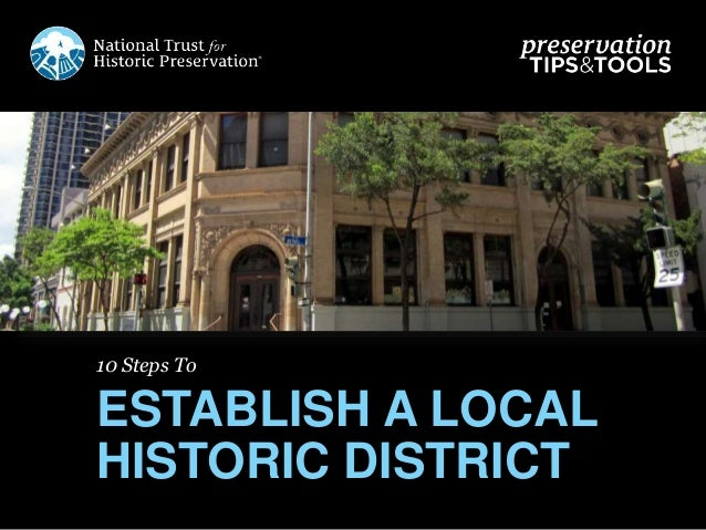 10 Steps To ESTABLISH A LOCAL HISTORIC DISTRICT