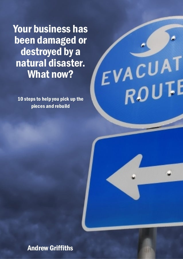 Your business hasbeen damaged or  destroyed by a natural disaster.   What now? 10 steps to help you pick up the       piec...