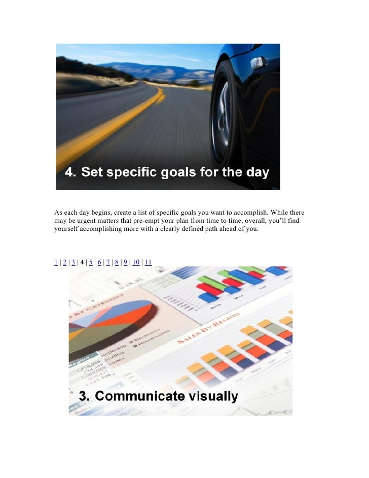 As each day begins, create a list of specific goals you want to accomplish. While there may be urgent matters that pre-emp...