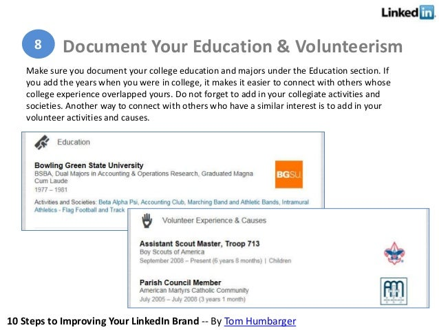10 Steps to Improving Your LinkedIn Brand -- By Tom Humbarger Make sure you document your college education and majors und...