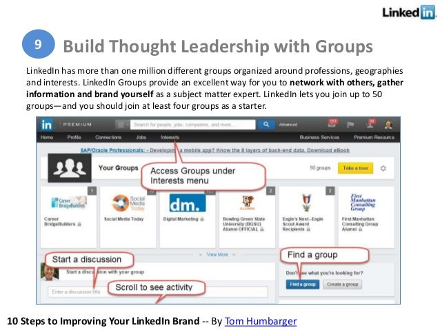 10 Steps to Improving Your LinkedIn Brand -- By Tom Humbarger LinkedIn has more than one million different groups organize...