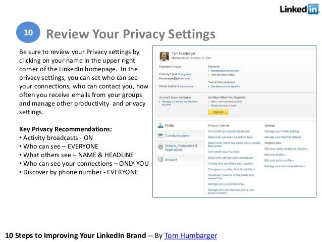 10 Steps to Improving Your LinkedIn Brand -- By Tom Humbarger Be sure to review your Privacy settings by clicking on your ...