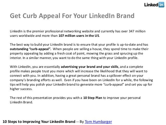 10 Steps to Improving Your LinkedIn Brand -- By Tom Humbarger LinkedIn is the premier professional networking website and ...