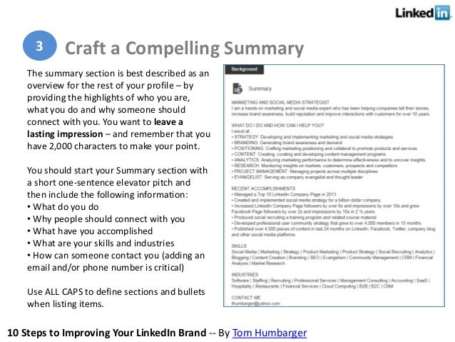10 Steps to Improving Your LinkedIn Brand -- By Tom Humbarger The summary section is best described as an overview for the...