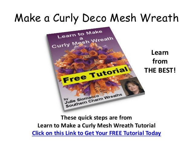 Make a Curly Deco Mesh WreathThese quick steps are fromLearn to Make a Curly Mesh Wreath TutorialClick on this Link to Get...